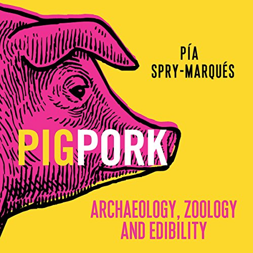 Pig/Pork: Archaeology, Zoology and Edibility by Audible Studios for Bloomsbury
