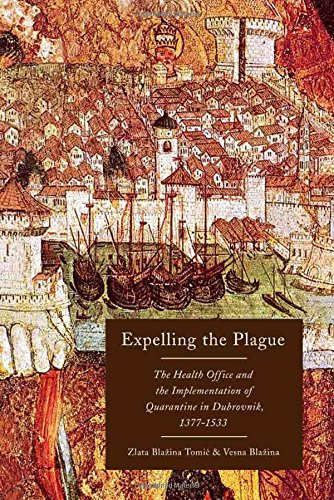 Expelling the Plague: The Health Office and the Implementation of Quarantine in Dubrovnik, 1377-1533 (McGill-Queen's/Associated Medical Services Studies in the History of Medicine, H)