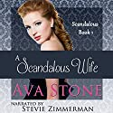 A Scandalous Wife: Scandalous Series, Book 1 - Volume 1 Audiobook by Ava Stone Narrated by Stevie Zimmerman