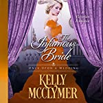 The Infamous Bride : Once Upon a Wedding Series, Book 4 | Kelly McClymer