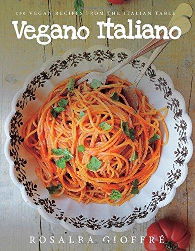 Vegano Italiano: 150 Vegan Recipes from the Italian Table by Rosalba Gioffré