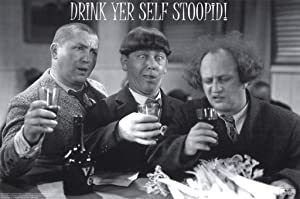 Three Stooges Drink Yer Self Stoopid! Poster Print 24x36 Poster