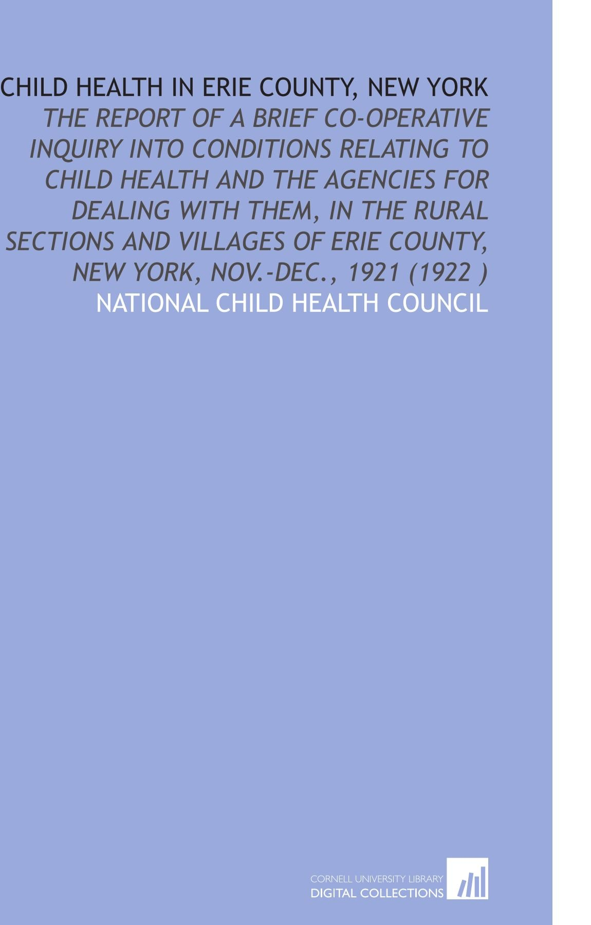 Download Child Health in Erie County, New York: The Report of a Brief Co-Operative Inquiry Into Conditions Relating to Child Health and the Agencies for ... County, New York, Nov.-Dec., 1921 (1922 ) pdf
