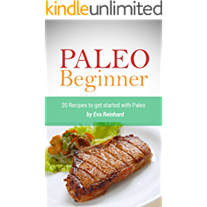 Paleo Beginner: 20 Recipes to get started with Paleo (Healthy Recipes, Caveman Diet, Stone Age Food, Clean Food)