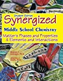 Student Edition: Synergized Middle School Chemistry: Matter's Phases and Properties & Elements and Interactions by Sharon F Johnson Ph.D. (2011-08-25)
