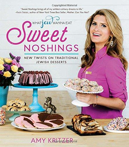 Sweet Noshings: New Twists on Traditional Jewish Desserts (What Jew