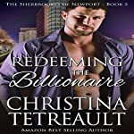 Redeeming the Billionaire: The Sherbrookes of Newport, Volume 5 | Christina Tetreault