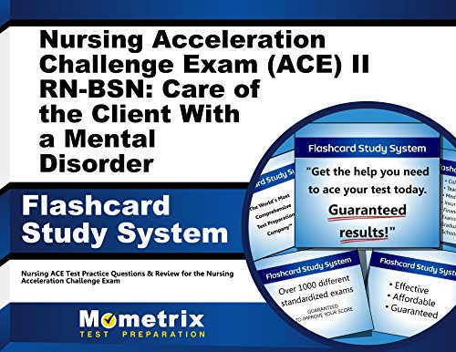 - Nursing Acceleration Challenge Exam (ACE) II RN-BSN: Care of the Client With a Mental Disorder Flashcard Study System: Nursing ACE Test Practice ... Nursing Acceleration Challenge Exam (Cards)