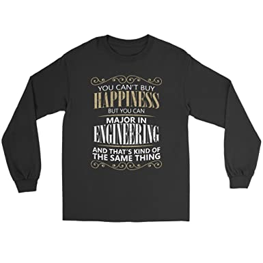 9580b45c Funny Engineering Major College Long Sleeve Tee Shirt - You Can't Buy  Happiness but