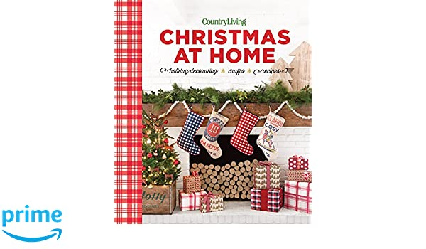 country living christmas at home holiday decorating crafts recipes country living 9781618372703 amazoncom books - Decorating A Country Home For Christmas