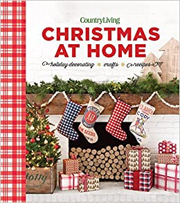 country living christmas at home holiday decorating crafts recipes country living 9781618372703 amazoncom books