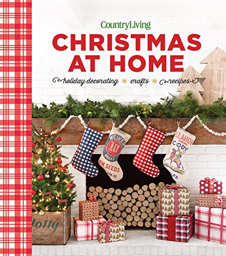 Country Living Christmas at Home: Holiday Decorating – Crafts – Recipes by Country Living