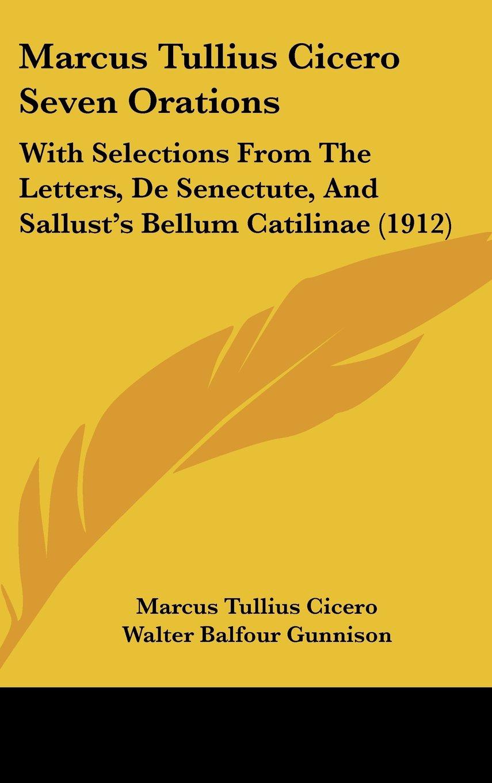 Marcus Tullius Cicero Seven Orations: With Selections From The Letters, De Senectute, And Sallust's Bellum Catilinae (1912) pdf epub