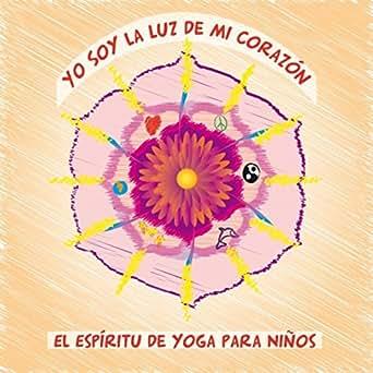 Yo Soy la Luz de Mi Corazon (El Espiritu de Yoga para Niños ...