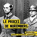 Le procès de Nuremberg | Livre audio Auteur(s) : Frédéric Garnier Narrateur(s) : Nicolas Planchais