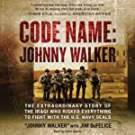 Code Name: Johnny Walker: The Extraordinary Story of the Iraqi Who Risked Everything to Fight with the U.S. Navy SEALs | Johnny Walker,Jim DeFelice