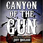 Canyon of the Gun: Loner with a Badge Western Series, Book 2 | Jeff Breland