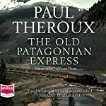 The Old Patagonian Express | Paul Theroux