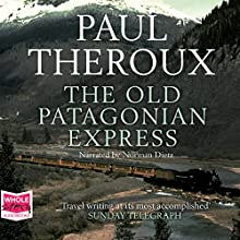The Old Patagonian Express Audiobook by Paul Theroux Narrated by Norman Dietz