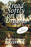 Tread Softly on My Dreams, Gretta Curran Browne, 099273746X