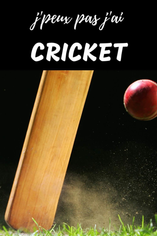 J'peux pas j'ai Cricket Carnet de notes pour passionné: | 120 pages lignées | sportif batte balle | Cadeau Anniversaire Noël Homme Garçon Ado