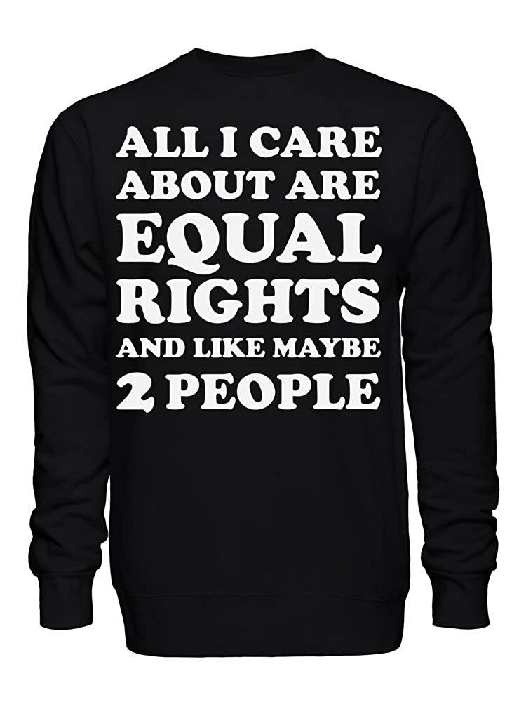 graphke All I Care About are Equal Rights and Like Maybe 2 People Unisex Crew Neck Sweatshirt