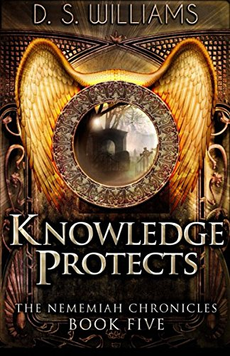 Knowledge Protects (The Nememiah Chronicles) (Volume 5)