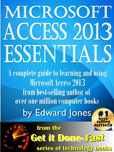 Microsoft Access 2013 Essentials: Get It Done FAST! Pdf