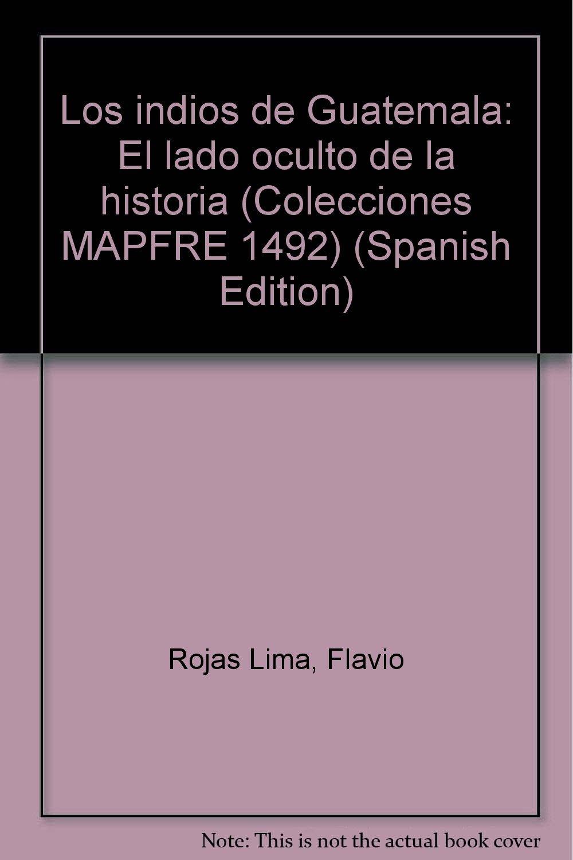 Los indios de Guatemala: El lado oculto de la historia (Colecciones MAPFRE 1492) (Spanish Edition)
