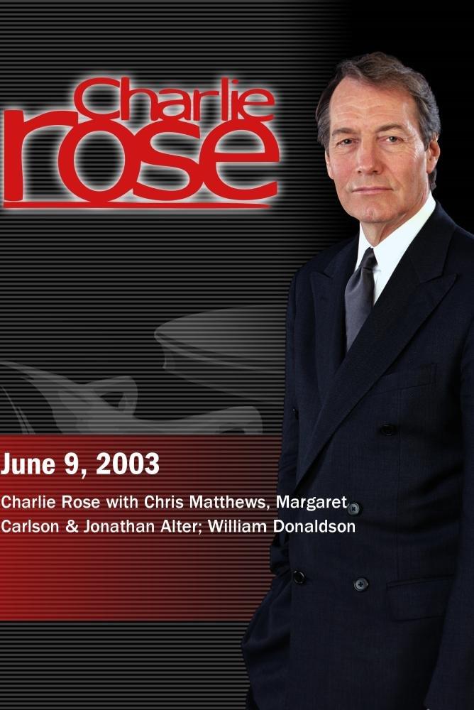 Charlie Rose with Chris Matthews, Margaret Carlson & Jonathan Alter; William Donaldson (June 9, 2003)