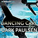 Dancing Carl Audiobook by Gary Paulsen Narrated by Nick Podehl