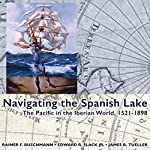 Navigating the Spanish Lake: The Pacific in the Iberian World, 1521-1898 (Perspectives on the Global Past) | Rainer F. Buschmann,Edward R. Slack,James B. Tueller