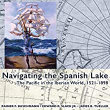 Navigating the Spanish Lake: The Pacific in the Iberian World, 1521-1898 (Perspectives on the Global Past)   Livre audio Auteur(s) : Rainer F. Buschmann, Edward R. Slack, James B. Tueller Narrateur(s) : Michael Piotrasch