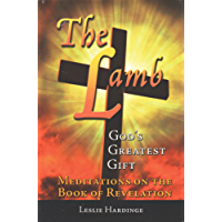The Lamb - God's Greatest Gift: Meditations on the Book of Revelation