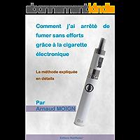 Comment j'ai arrêté de fumer sans efforts grâce à la cigarette électronique: La méthode expliquée en détails