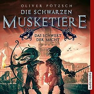 Das Schwert der Macht (Die schwarzen Musketiere 2) Hörbuch