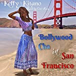 Bollywood Cha in San Francisco: A Novelette | Kelly Kitano