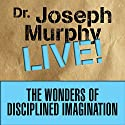 The Wonders of Disciplined Imagination: Dr. Joseph Murphy Live! Speech by Joseph Murphy Narrated by Joseph Murphy