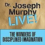 The Wonders of Disciplined Imagination: Dr. Joseph Murphy Live!   Joseph Murphy