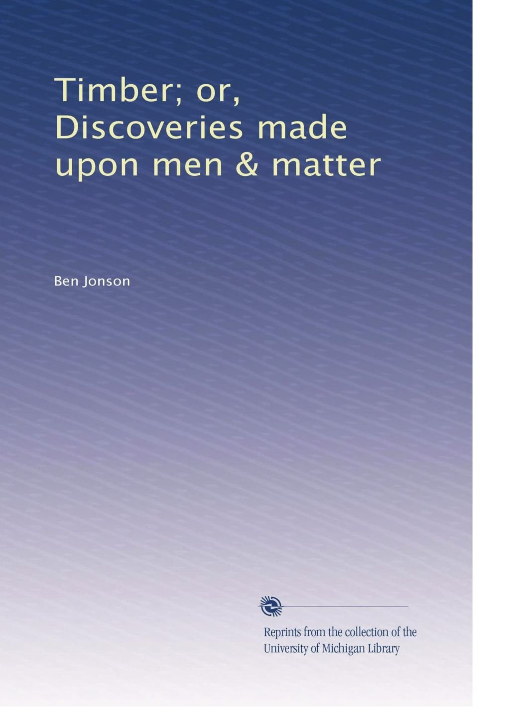 Download Timber; or, Discoveries made upon men & matter ebook