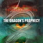 The Dragon's Prophecy | Isabela Powers
