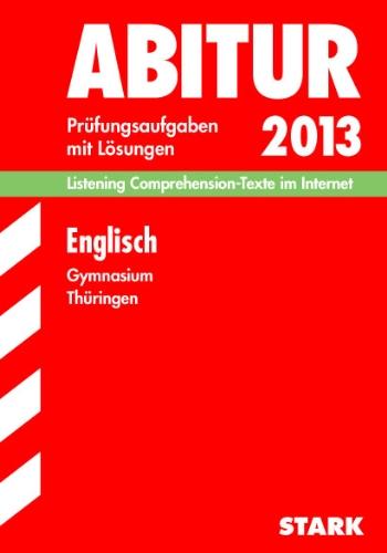 Abitur-Prüfungsaufgaben Gymnasium Thüringen/Aufgabensammlung mit Lösungen; Englisch 2013, Listening Comprehension-Texte im Internet; Prüfungsaufgaben 2006-2012.