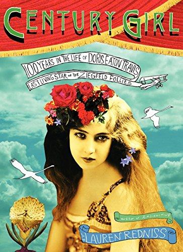 Century Girl: 100 Years in the Life of Doris Eaton Travis, Last Living Star of the Ziegfeld Follies