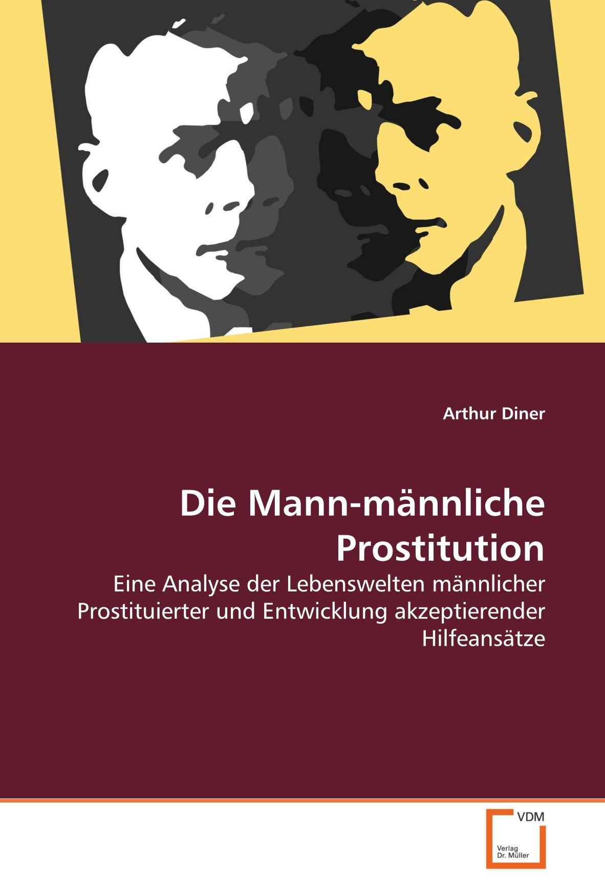 Die Mann-männliche Prostitution: Eine Analyse der Lebenswelten männlicher Prostituierter und Entwicklung akzeptierender Hilfeansätze