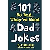 101 So Bad, They're Good Dad Jokes