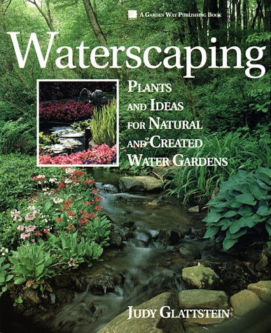 Waterscaping: Plants and Ideas for Natural and Created Water (Created Water Gardens)