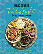 Milk Street: Tuesday Nights Mediterranean: 125 Simple Weeknight Recipes from the World's Healthiest Cui