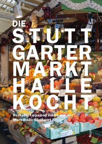 Die Stuttgarter Markthalle kocht, Rezepte, Tipps und Bilder aus der Markthalle Stuttgart