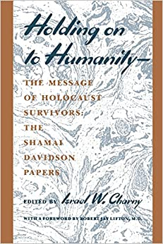Holding on to Humanity--The Message of Holocaust Survivors: The Shamai Davidson Papers