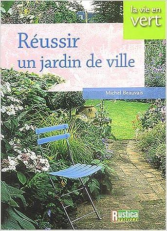 Réussir un jardin de ville: Amazon.ca: Michel Beauvais: Books